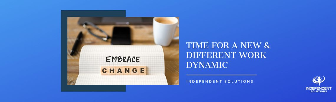 Independent Solutions in this New and Different Work Dynamic